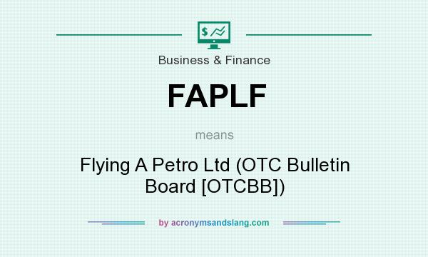 What does FAPLF mean? It stands for Flying A Petro Ltd (OTC Bulletin Board [OTCBB])