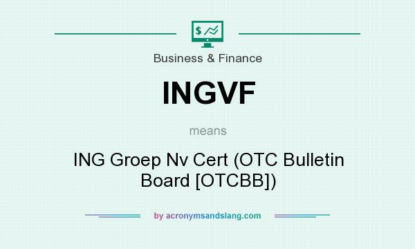 What does INGVF mean? It stands for ING Groep Nv Cert (OTC Bulletin Board [OTCBB])