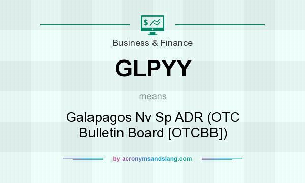 What does GLPYY mean? It stands for Galapagos Nv Sp ADR (OTC Bulletin Board [OTCBB])