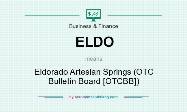 What does ELDO mean? It stands for Eldorado Artesian Springs (OTC Bulletin Board [OTCBB])