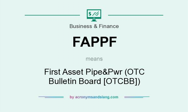 What does FAPPF mean? It stands for First Asset Pipe&Pwr (OTC Bulletin Board [OTCBB])