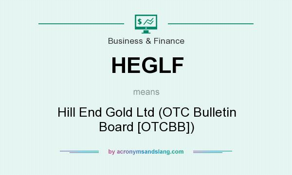 What does HEGLF mean? It stands for Hill End Gold Ltd (OTC Bulletin Board [OTCBB])
