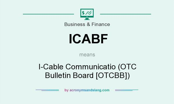 What does ICABF mean? It stands for I-Cable Communicatio (OTC Bulletin Board [OTCBB])
