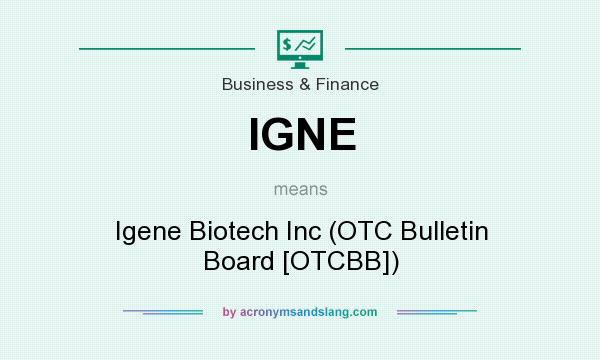 What does IGNE mean? It stands for Igene Biotech Inc (OTC Bulletin Board [OTCBB])