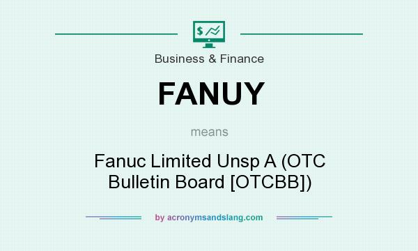 What does FANUY mean? It stands for Fanuc Limited Unsp A (OTC Bulletin Board [OTCBB])
