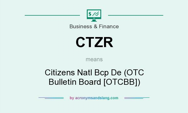 What does CTZR mean? It stands for Citizens Natl Bcp De (OTC Bulletin Board [OTCBB])