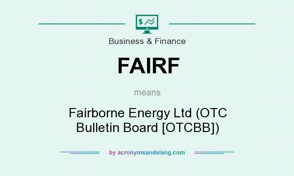 What does FAIRF mean? It stands for Fairborne Energy Ltd (OTC Bulletin Board [OTCBB])