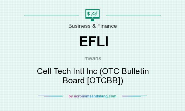 What does EFLI mean? It stands for Cell Tech Intl Inc (OTC Bulletin Board [OTCBB])