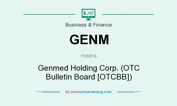 What does GENM mean? It stands for Genmed Holding Corp. (OTC Bulletin Board [OTCBB])