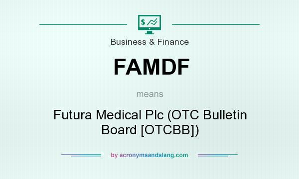 What does FAMDF mean? It stands for Futura Medical Plc (OTC Bulletin Board [OTCBB])