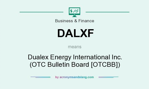 What does DALXF mean? It stands for Dualex Energy International Inc. (OTC Bulletin Board [OTCBB])
