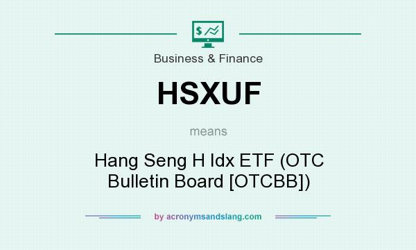What does HSXUF mean? It stands for Hang Seng H Idx ETF (OTC Bulletin Board [OTCBB])