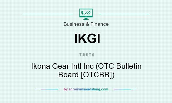 What does IKGI mean? It stands for Ikona Gear Intl Inc (OTC Bulletin Board [OTCBB])