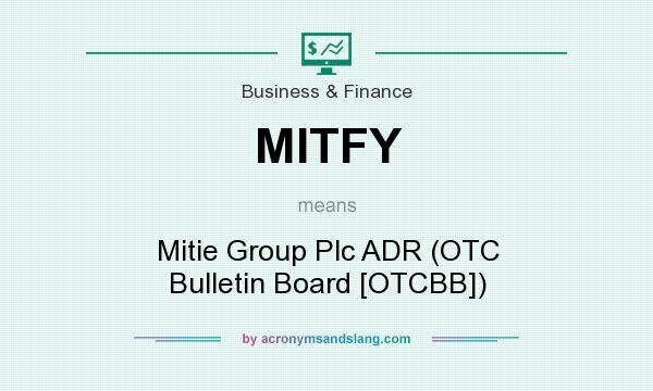 What does MITFY mean? It stands for Mitie Group Plc ADR (OTC Bulletin Board [OTCBB])