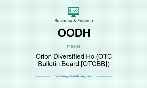 What does OODH mean? It stands for Orion Diversified Ho (OTC Bulletin Board [OTCBB])