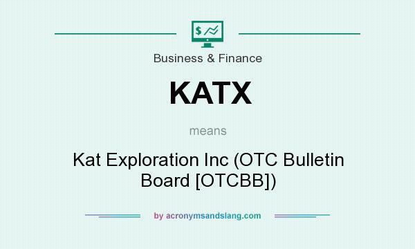 What does KATX mean? It stands for Kat Exploration Inc (OTC Bulletin Board [OTCBB])