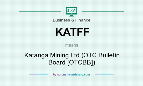 What does KATFF mean? It stands for Katanga Mining Ltd (OTC Bulletin Board [OTCBB])