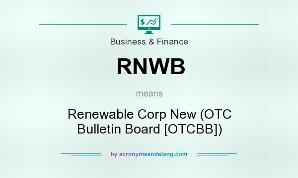 What does RNWB mean? It stands for Renewable Corp New (OTC Bulletin Board [OTCBB])