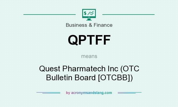 What does QPTFF mean? It stands for Quest Pharmatech Inc (OTC Bulletin Board [OTCBB])