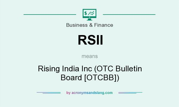 What does RSII mean? It stands for Rising India Inc (OTC Bulletin Board [OTCBB])