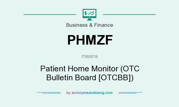 What does PHMZF mean? It stands for Patient Home Monitor (OTC Bulletin Board [OTCBB])