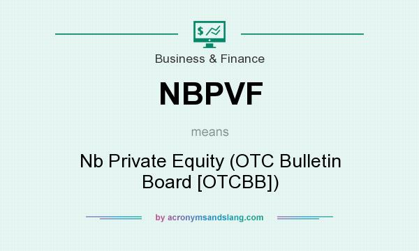 What does NBPVF mean? It stands for Nb Private Equity (OTC Bulletin Board [OTCBB])