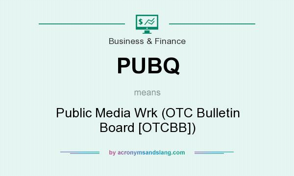 What does PUBQ mean? It stands for Public Media Wrk (OTC Bulletin Board [OTCBB])