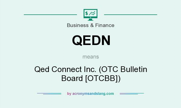What does QEDN mean? It stands for Qed Connect Inc. (OTC Bulletin Board [OTCBB])