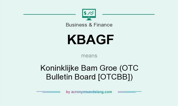 What does KBAGF mean? It stands for Koninklijke Bam Groe (OTC Bulletin Board [OTCBB])