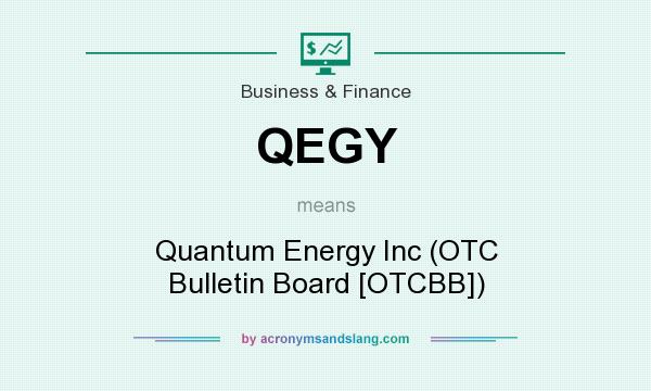 What does QEGY mean? It stands for Quantum Energy Inc (OTC Bulletin Board [OTCBB])
