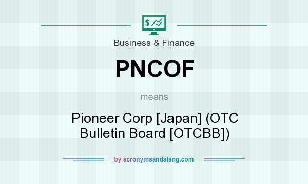 What does PNCOF mean? It stands for Pioneer Corp [Japan] (OTC Bulletin Board [OTCBB])
