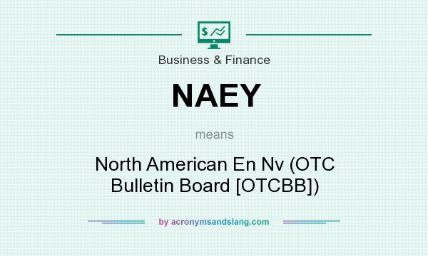 What does NAEY mean? It stands for North American En Nv (OTC Bulletin Board [OTCBB])