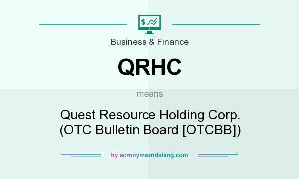 What does QRHC mean? It stands for Quest Resource Holding Corp. (OTC Bulletin Board [OTCBB])