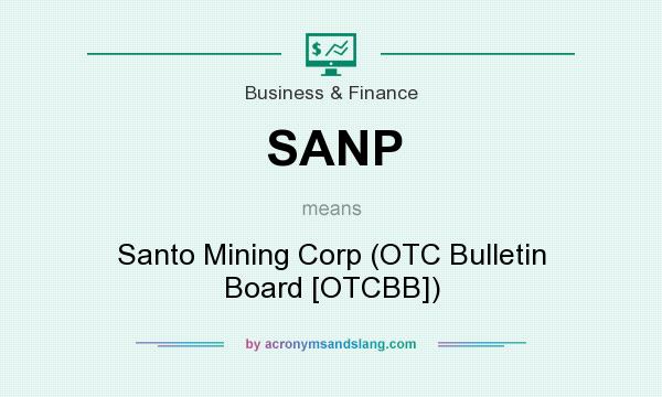 What does SANP mean? It stands for Santo Mining Corp (OTC Bulletin Board [OTCBB])