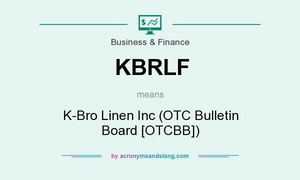 What does KBRLF mean? It stands for K-Bro Linen Inc (OTC Bulletin Board [OTCBB])
