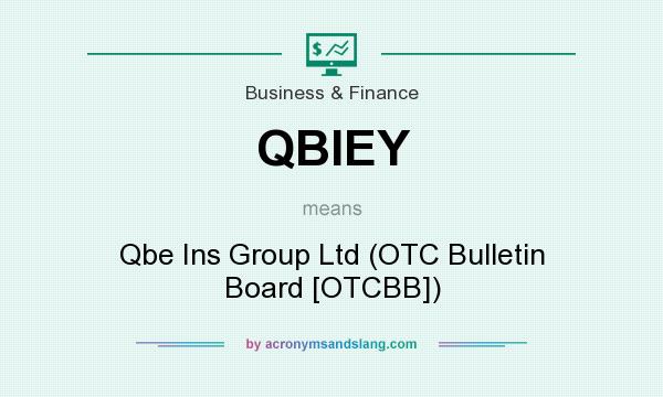 What does QBIEY mean? It stands for Qbe Ins Group Ltd (OTC Bulletin Board [OTCBB])