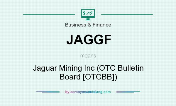 What does JAGGF mean? It stands for Jaguar Mining Inc (OTC Bulletin Board [OTCBB])
