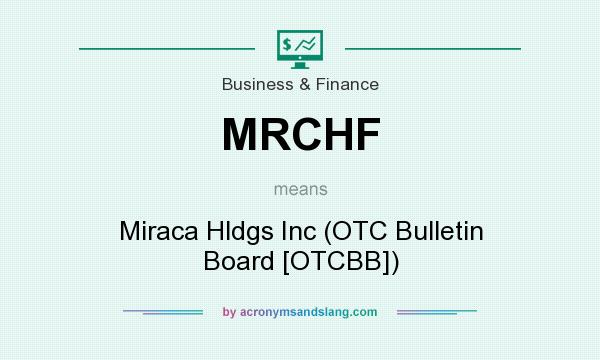 What does MRCHF mean? It stands for Miraca Hldgs Inc (OTC Bulletin Board [OTCBB])