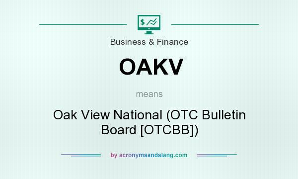 What does OAKV mean? It stands for Oak View National (OTC Bulletin Board [OTCBB])