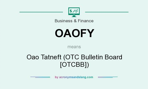 What does OAOFY mean? It stands for Oao Tatneft (OTC Bulletin Board [OTCBB])