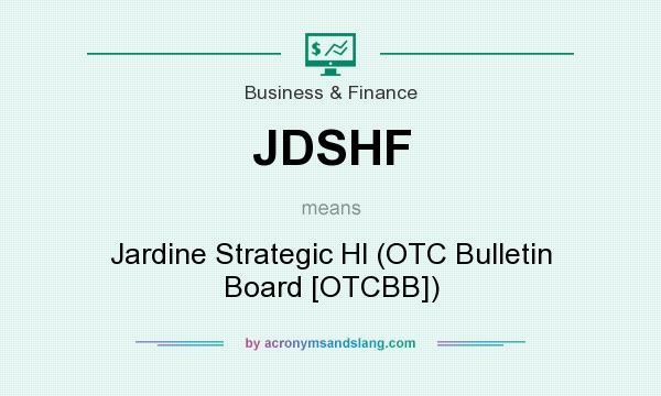 What does JDSHF mean? It stands for Jardine Strategic Hl (OTC Bulletin Board [OTCBB])