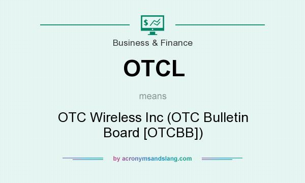What does OTCL mean? It stands for OTC Wireless Inc (OTC Bulletin Board [OTCBB])