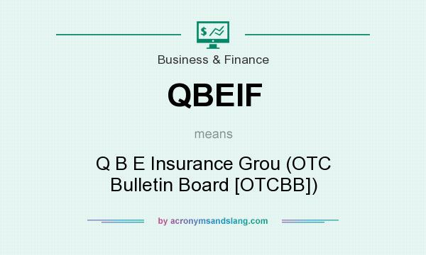 What does QBEIF mean? It stands for Q B E Insurance Grou (OTC Bulletin Board [OTCBB])