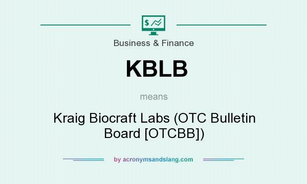 What does KBLB mean? It stands for Kraig Biocraft Labs (OTC Bulletin Board [OTCBB])