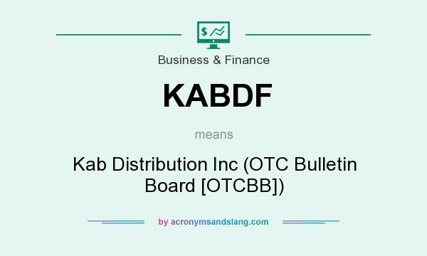 What does KABDF mean? It stands for Kab Distribution Inc (OTC Bulletin Board [OTCBB])