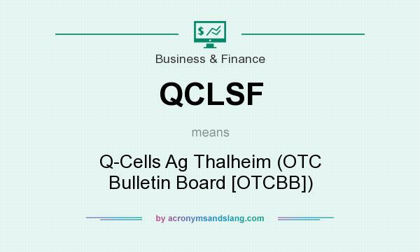 What does QCLSF mean? It stands for Q-Cells Ag Thalheim (OTC Bulletin Board [OTCBB])