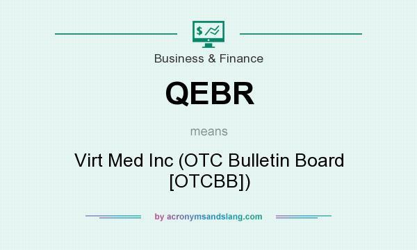 What does QEBR mean? It stands for Virt Med Inc (OTC Bulletin Board [OTCBB])