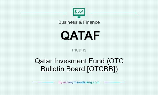 What does QATAF mean? It stands for Qatar Invesment Fund (OTC Bulletin Board [OTCBB])