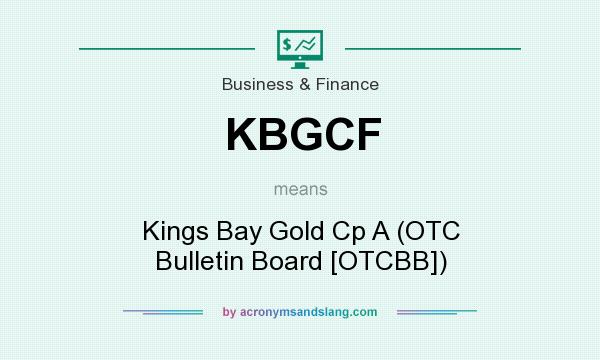 What does KBGCF mean? It stands for Kings Bay Gold Cp A (OTC Bulletin Board [OTCBB])