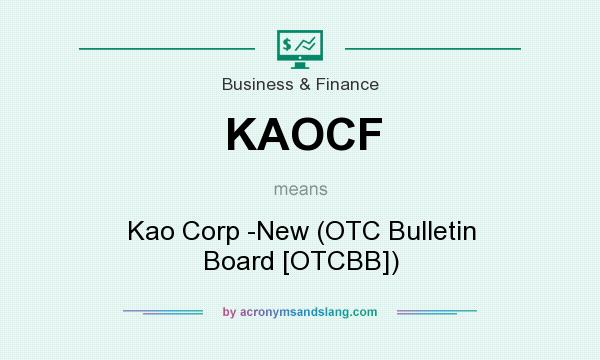 What does KAOCF mean? It stands for Kao Corp -New (OTC Bulletin Board [OTCBB])